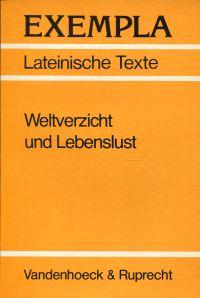 Weltverzicht und Lebenslust. Das Mittelalter in lateinischen Texten ; Texte mit Erläuterungen ; Arbeitsaufträge, Begleittexte, metrischer und stilistischer Anhang.