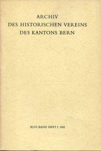 Archiv des Historischen Vereins des Kantons Bern, 46. Band, Heft 2 (1962).