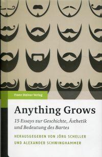 Anything grows. 15 Essays zur Geschichte, Ästhetik und Bedeutung des Bartes.