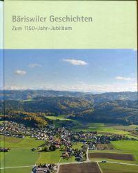 Bäriswiler Geschichten. zum 1150-Jahr-Jubiläum.