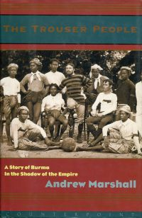 The Trouser people. A story of Burma in the shadow of Empire.
