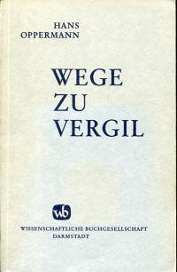 Wege zu Vergil. 3 Jahrzehnte Begegnungen in Dichtung u. Wiss.