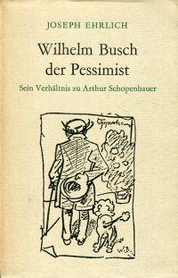 Wilhelm Busch, der Pessimist. Sein Verhältnis zu Arthur Schopenhauer.