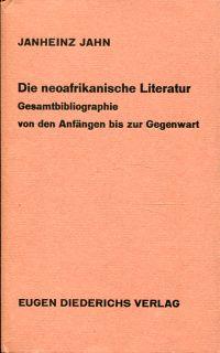 Die neoafrikanische Literatur. Gesamtbibliographie von den Anfängen bis zur Gegenwart.