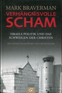 Verhängnisvolle Scham. Israels Politik und das Schweigen der Christen.
