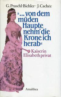 """""""... von dem müden Haupte nehm' die Krone ich herab"""". Kaiserin Elisabeth privat."""