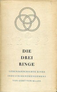 Die drei Ringe. Lebensgeschichte eines Industrieunternehmens [Krupp].