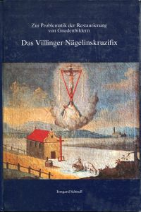 Zur Problematik der Restaurierung von Gnadenbildern, dargestellt am Beispiel des Villinger Nägelinskruzifixes.