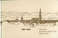 125 Jahre Schweizer Alpen-Club, Sektion Bern. 1863 - 1988.