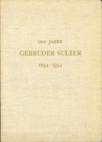 100 Jahre Gebrüder Sulzer [in Winterthur] 1834-1934.