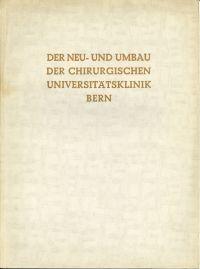 Der Neu- und Umbau der Chirurgischen Universitätsklinik Bern.