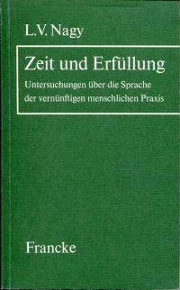 Zeit und Erfüllung. Untersuchungen über die Sprache der vernünftigen menschlichen Praxis.