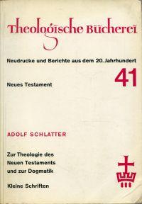 Zur Theologie des Neuen Testaments und zur Dogmatik. kleine Schriften.