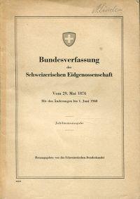 Bundesverfassung der Schweizerischen Eidgenossenschaft. vom 29. Mai 1874 mit den Änderungen bis 1. Juni 1948.