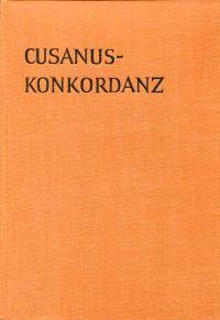 Cusanus-Konkordanz. Unter Zugrundelegung der philosophischen und der bedeutendsten theologischen Werke.
