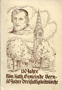 150 Jahre römisch-katholische Gemeinde Bern. Jubiläumsschrift 50 Jahre Dreifaltigkeitskirche.