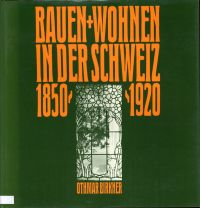 Bauen + Wohnen in der Schweiz  1850  -  1920.