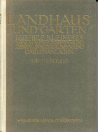 Landhaus und Garten. Beispiele kleinerer Landhäuser nebst Grundrissen, Innenräumen und Gärten, mit einleitendem Text.