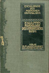 Psychologie des Verbrechers. Ein Handbuch für Juristen, Ärzte, Pädagogen und Gebildete aller Stände.