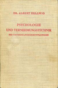 Psychologie und Vernehmungstechnik bei Tatbestandsermittlungen. Eine Einführung in die forensische Psychologie für Polizeibeamte, Richter, Staatsanwälte, Sachverständige und Laienrichter.