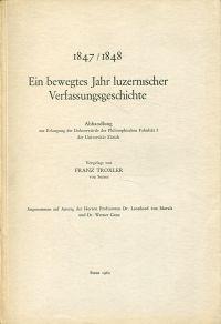 1847/1848 - ein bewegtes Jahr luzernischer Verfassungsgeschichte.