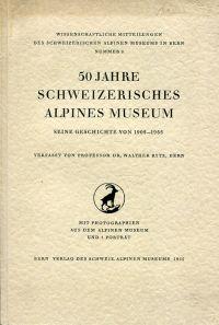 50 Jahre Schweizerisches Alpines Museum. Seine Geschichte von 1905-1955.