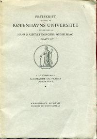 Allemande og Fransk Ouverture. Festskrift udgivet af Köbenhavns Universitet i Anledning of Hans Majestaet Kongens Födselsdag, 11. Marts 1957.