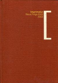 Imprimatur, Neue Folge XVIII - 2003. Ein Jahrbuch für Bücherfreunde.