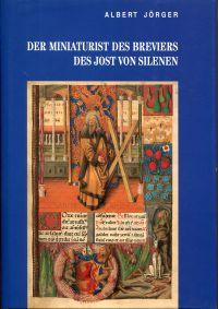 Der Miniaturist des Breviers des Jost von Silenen. Ein anonymer Buchmaler um 1500 und seine Werke in Freiburg, Bern, Sitten, Ivrea und Aosta.