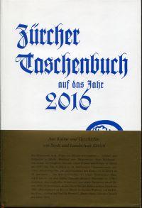 Zürcher Taschenbuch, Neue Folge, 136. Jahrgang 2016. [Aus Kultur und Geschichte von Stadt und Landschaft Zürich.]