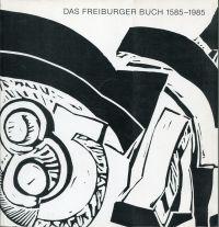 Das Freiburger Buch 1585-1985. Katalog zur Ausstellung 400 Jahre Buchdruck in Freiburg, 7. November 1985 - 1. Februar 1986.