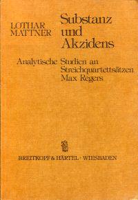 Substanz und Akzidens. Analytische Studien an Streichquartettsätzen Max Regers.