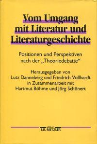 """Vom Umgang mit Literatur und Literaturgeschichte. Positionen und Perspektiven nach der """"Theoriedebatte""""."""
