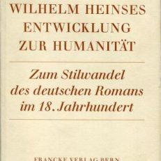 Wilhelm Heinses Entwicklung zur Humanität. Zum Stilwandel des deutschen Romans im 18. Jahrhundert.