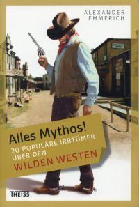 Alles Mythos! - 20 populäre Irrtümer über den Wilden Westen.