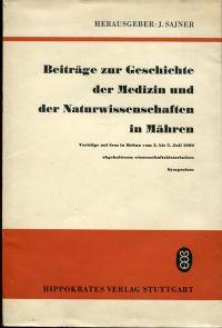 Beiträge zur Geschichte der Medizin und der Naturwissenschaften in Mähren. Vorträge auf dem  in Brünn vom 3. - 5. Juli 1969 abgehaltenen wissenschaftshistorischen Symposium.