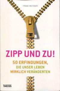 Zipp - und zu! 50 Erfindungen, die unser Leben wirklich veränderten.