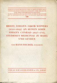 Briefe Johann Jakob Wepfers (1620-1695) an seinen Sohn Johann Conrad (1657-1711), Studiosus medicinae zu Basel und Leyden