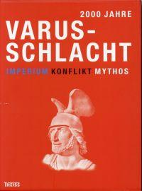2000 Jahre Varusschlacht. Band 1: Imperium Band 2: Konflikt Band 3: Mythos.
