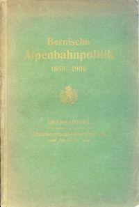 Bernische Alpenbahnpolitik 1850-1906. Denkschrift anlässlich des Durchschlages des Lötschbergtunnels.
