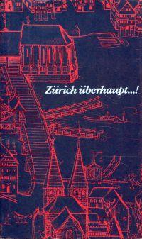 Zürich überhaupt! Eine Stadt im Spiegel d. Literatur.