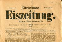 Zürichsee-Eiszeitung. Eine Jubiläums-Festschrift zur Erinnerung an den Winter 1891, Januar - Februar in Zürich ; gewidmet allen Freunden des Zürichsee's, dem Freudenspender im Winter und Sommer, dem Liebling des ganzen Zürchervolkes insbesondere, aller Naturfreunde im Allgemeinen.