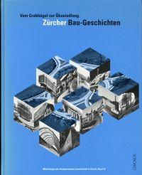 Vom Grabhügel zur Ökosiedlung. Zürcher Bau-Geschichten.