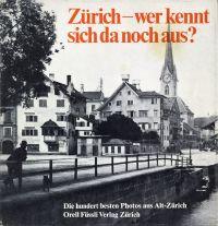 Zürich - wer kennt sich da noch aus ? Die 100 besten Photos aus Alt-Zürich.