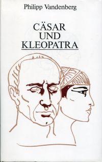 Cäsar und Kleopatra. die letzten Tage der römischen Republik.