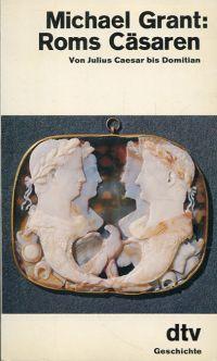 Roms Cäsaren. [von Julius Caesar bis Domitian].