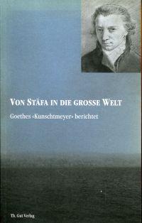 """Von Stäfa in die grosse Welt. Goethes """"Kunschtmeyer"""" berichtet."""