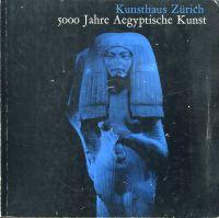 5000 Jahre aegyptische Kunst. 11. Februar - 16. April 1961, Kunsthaus Zürich.