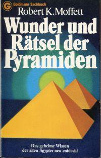 Wunder und Rätsel der Pyramiden. Die geheimen Kräfte der alten Ägypter, neu entdeckt.
