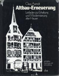 Altbau-Erneuerung. Leitfadfen zur Erhaltung u. Modernisierung alter Häuser.